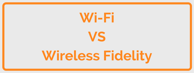 Wi-Fi VS Wireless Fidelity