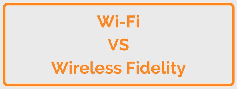 Wi-Fi VS Wireless Fidelity