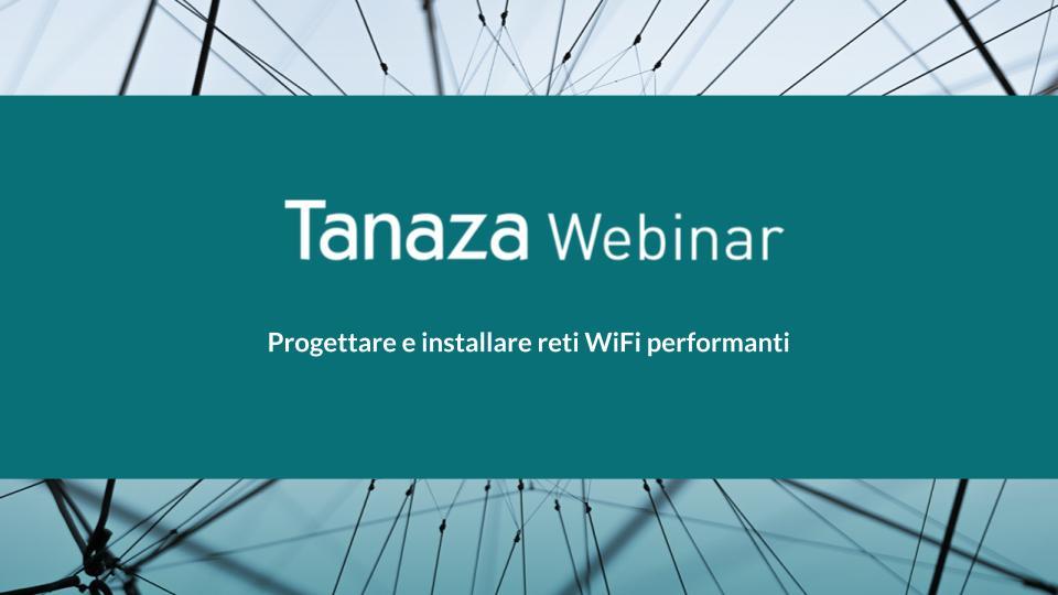 Tanaza_Webinar_progettare_e_installare_reti_WiFi_performanti_slide