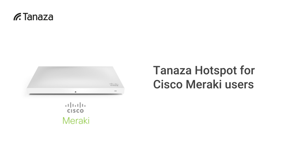 Tanaza Hotspot for Cisco Meraki users - Use Tanaza hotspot with Meraki devices