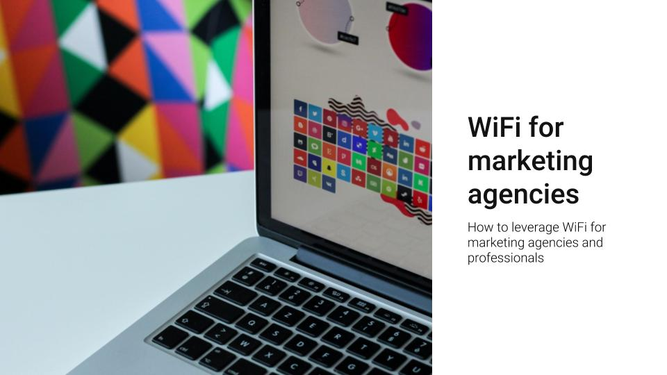 How to leverage WiFi for marketing agencies and professionals