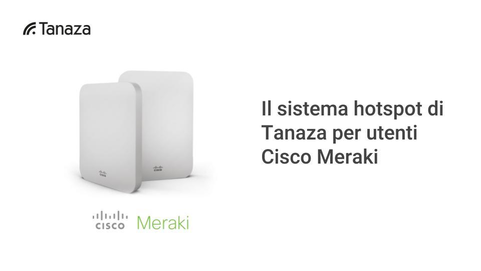 Il sistema hotspot di Tanaza per dispositivi Cisco Meraki - Usa l'hotspot di Tanaza con dispositivi Meraki