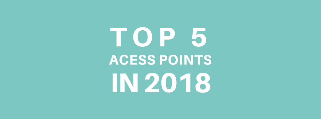 The Five Access Points Most Used by Tanaza's Customers in 2018